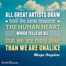 a angelou on growing up charity violence and spirituality  all great artists draw from the same resource the human heart which tells us all that we are more alike than we are unalike a angelou