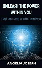 Unleash the Power Within you: 10 Simple Steps to Develop and Reach the  Power Within You - Kindle edition by JOSEPH, ANGELIA. Self-Help Kindle  eBooks @ Amazon.com.