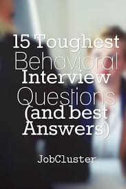 best ideas about interview questions and answers 15 toughest behavioral interview questions and best answers jobinterview interview