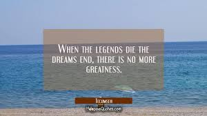 Tecumseh Quotes Cool When The Legends Die The Dreams End There Is No More Greatness