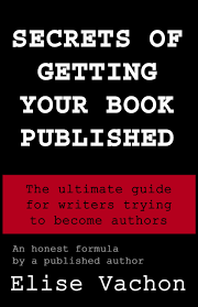 Secrets Of Getting Your Book Published Book By E L Vachon