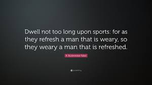 "Sports Quote Best R Buckminster Fuller Quote ""Dwell Not Too Long Upon Sports For As"