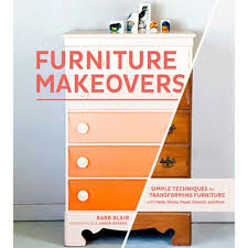 furniture makeovers shows how to transform tired furniture into stunning showpieces you ll never