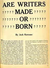 Writers Quotes Kerouac Asks Are Writers Born or Made Jack Kerouac Quotes 35