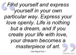 Quotes On Expressing Yourself Best Of Find Yourself And Express Yourself In Your Don Miguel Ruiz