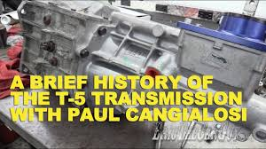 A Brief History Of The T5 Transmission With Paul Cangialosi Ericthecarguy