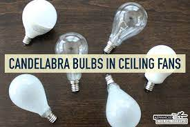 why ceiling fans have candelabra bulbs