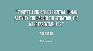 Storytelling Quotes Storytelling is the essential human activity The harder the 13