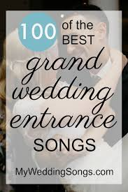 grand entrance songs best 100 list 2017 my wedding songs Wedding Entourage Reception Entrance Songs wedding grand entrance songs Entrance to Reception Wedding Party