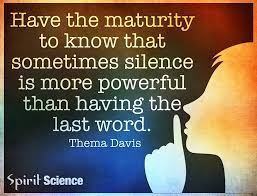 Spirit Science Quotes Adorable Have The Maturity To Know That Sometimes Silence Is More Powerful