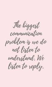 Do Good Quotes Inspiration The Biggest Communication Problem Is We Do Not Listen To Understand