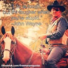 John Wayne Quote Life Is Hard Amazing Freemason Quotes On Twitter Life Is Tough But It's Tougher When