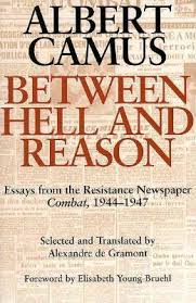 between hell and reason albert camus  between hell and reason essays from the resistance newspaper combat 1944 1947