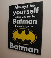 always be yourself unless you can be batman then always be batman custom quotes wall art variations in colors on custom word wall art canvas with batman sign superhero sign canvas wall art be yourself sign