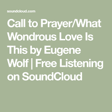 Call to Prayer/What Wondrous Love Is This by Eugene Wolf | Free Listening  on SoundCloud | Prayers, Love, Math