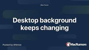 Desktop background keeps changing ...