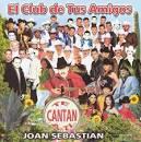 El Club de Tus Amigos Te Cantan a Ti Joan Sebastia album by Joan Sebastían