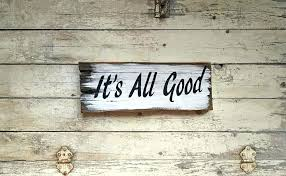 wall plaque with sayings its all good decorative inspirational wooden signs with sayings wall decor wall plaque with sayings