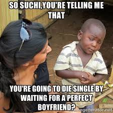 So Suchi,you're telling me that You're going to die single by ... via Relatably.com
