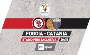 CALCIO – COPPA ITALIA – FOGGIA-CATANIA IN DIRETTA SU ...