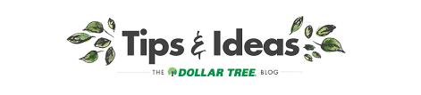 tips ideas the official dollar tree blog