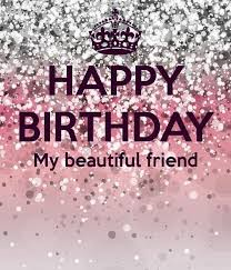 Happy Birthday Beautiful Friend Quotes Best Of Happy Birthday My Beautiful Friend Pictures Photos And Images