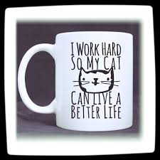 funny office mugs. I Work Hard So My Cat Can Live A Better Life Click To Buy Funny Office Mugs D