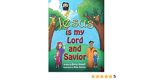 Jesus Is My Lord and Savior - Kindle edition by Howell, Byron, Sutton,  Anja. Children Kindle eBooks @ Amazon.com.