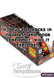 Pop rocks and coke in ass