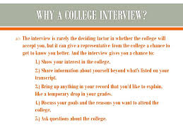 grade  how you write your personal essay shows the  4  the interview is rarely the deciding factor in whether the college will accept you but it can give a representative from the college a chance to get