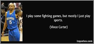 i play some fighting games but mostly i just play sports i play some fighting games but mostly i just play sports vince carter