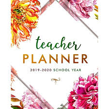 Teacher Organizer Planner Teacher Planner For The 2019 2020 Academic Year Daily Weekly Mothly And Annual Organizer For School Teachers Calendar Grade Tracker And Schedule