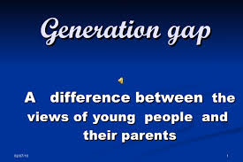 generation gap d generation gap a difference between the views of young people and their parents
