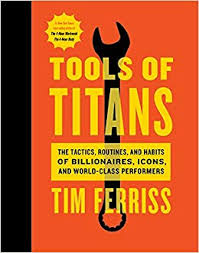 tools of ans the tactics routines and habits of billionaires icons and world cl performers timothy ferriss arnold schwarzenegger