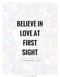 Believe In Love At First Sight Picture Quotes Best Quotes About Love At First Site