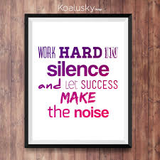 motivational posters for the office. Work Hard In Silence And Let Success Make The Noise By Koalusky Motivational Posters For Office F