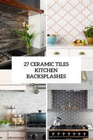 Ceramic Kitchen Backsplash 27 Ceramic Tiles Kitchen Backsplashes That Catch Your Eye Digsdigs