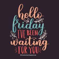 Hello Friday I've Been Waiting For You. in 2020 | Its friday quotes, Friday  quotes funny, Tgif quotes