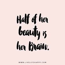 Beauty With Brains Quotes Best of Half Of Her Beauty Is Her Brain
