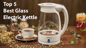 top 5 best glass electric kettle