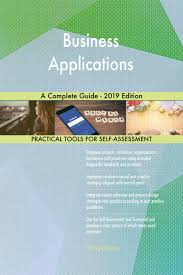 Business Applications A Complete Guide 2019 Edition By