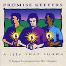 Promise Keepers: A Life That Shows [EMI]