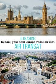 5 Reasons To Book Your Next Europe Vacation With Air Transat Air