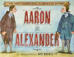 Aaron and Alexander: The Most Famous Duel in American History: Brown, Don:  9781596439986: Amazon.com: Books