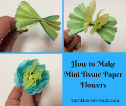 Tissue Paper Flower How To Make How To Make Mini Tissue Paper Flowers Turn This Into That