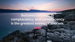"""Complacency Quotes Fascinating Brian Tracy Quote """"Success Can Lead To Complacency And Complacency"""