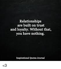 Quotes About Relationships And Trust Adorable Relationships Are Built On Trust And Loyalty Without That You Have