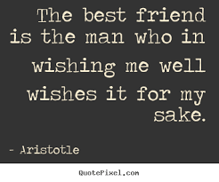 Quote about friendship - The best friend is the man who in wishing ... via Relatably.com