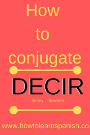 How To Conjugate Decir Best Of How To Learn Spanish