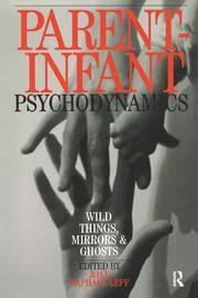 Parent-Infant Psychodynamics: <b>Wild</b> Things, <b>Mirrors</b> and Ghosts - 1st ...
